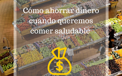 Cómo ahorrar dinero cuando queremos comer saludable