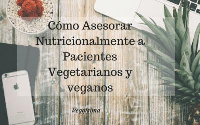 Cómo Asesorar Nutricionalmente a Pacientes Vegetarianos y Veganos