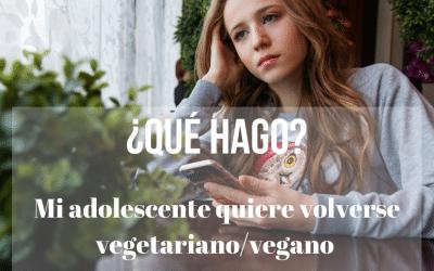 Mi adolescente quiere volverse vegetariano/vegano ¿Qué hago?